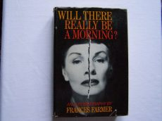 FRANCES FARMER: WILL THERE REALLY BE A MORNING?